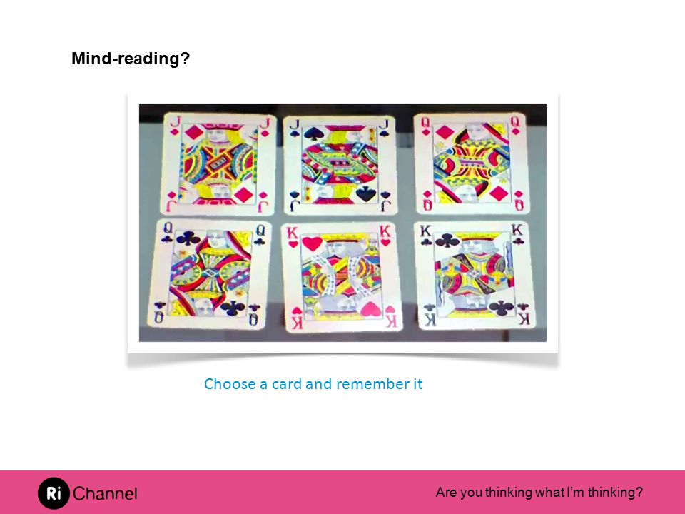 Choose a card and remember it Mind-reading?