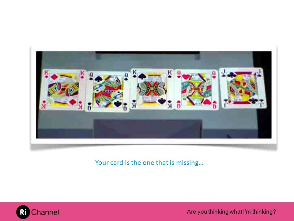 Are you thinking what I'm thinking? Your card is the one that is missing…