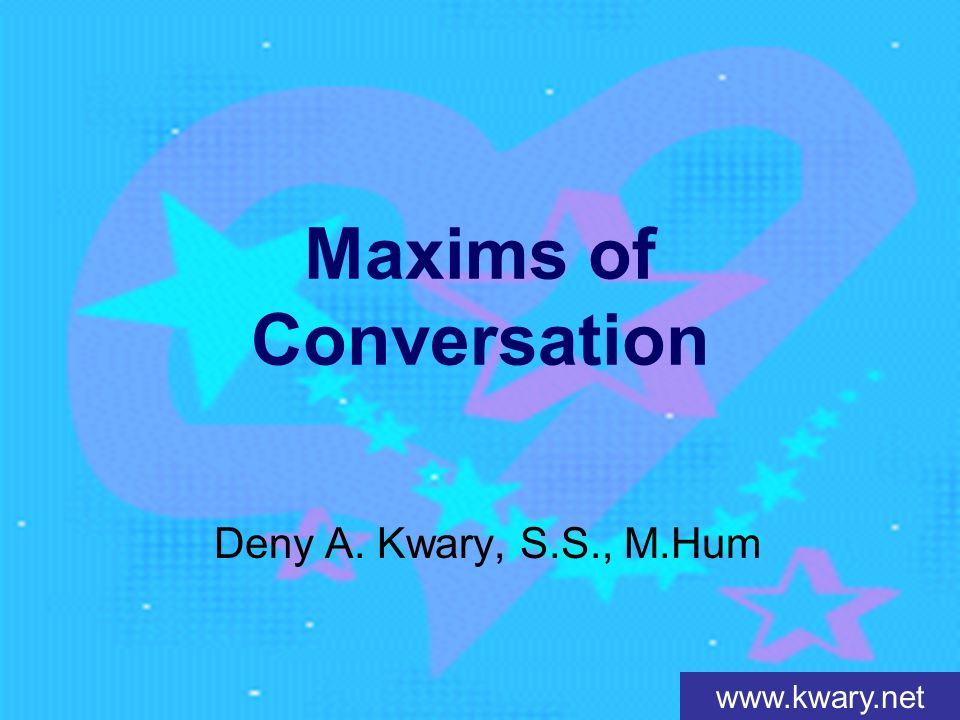 www.kwary.net Maxims of Conversation Deny A. Kwary, S.S., M.Hum