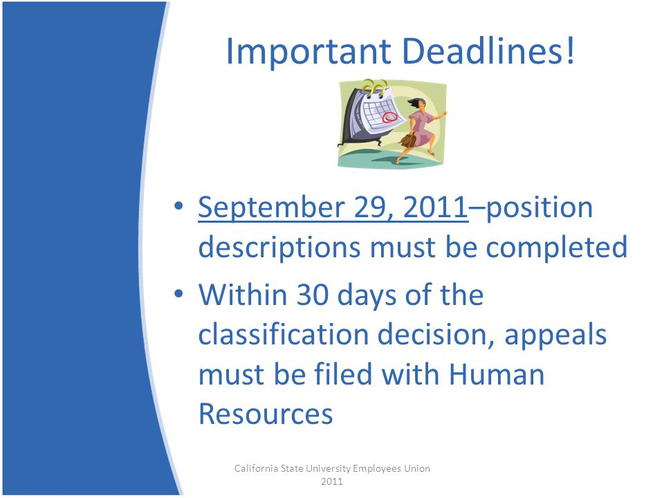 Important Deadlines! September 29, 2011–position descriptions must be completed Within 30 days of the classification decision, appeals must be filed w