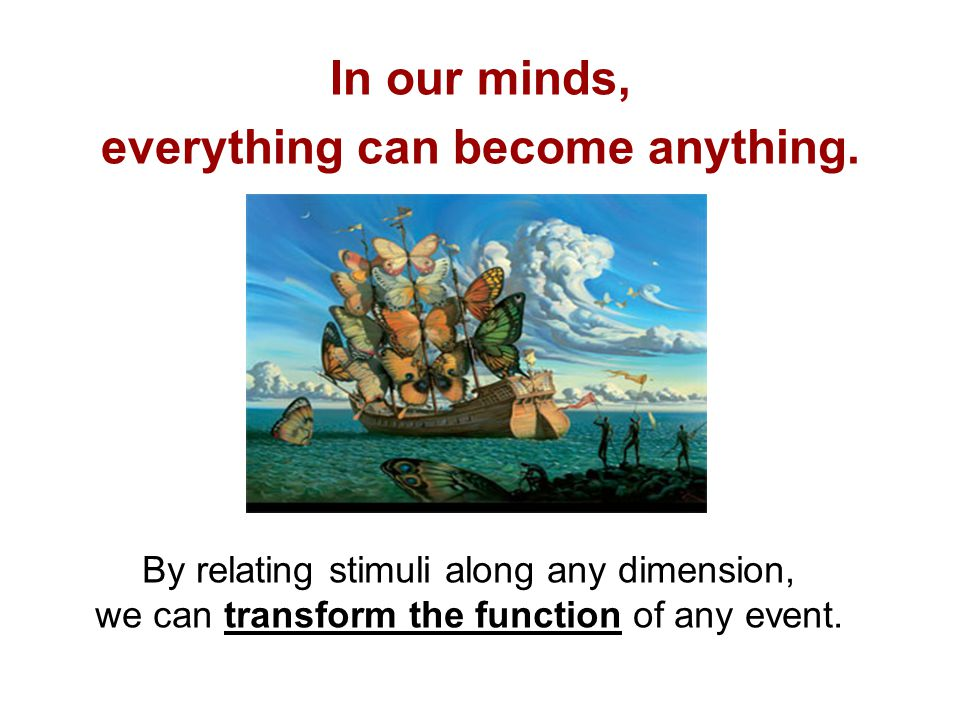 In our minds, everything can become anything.