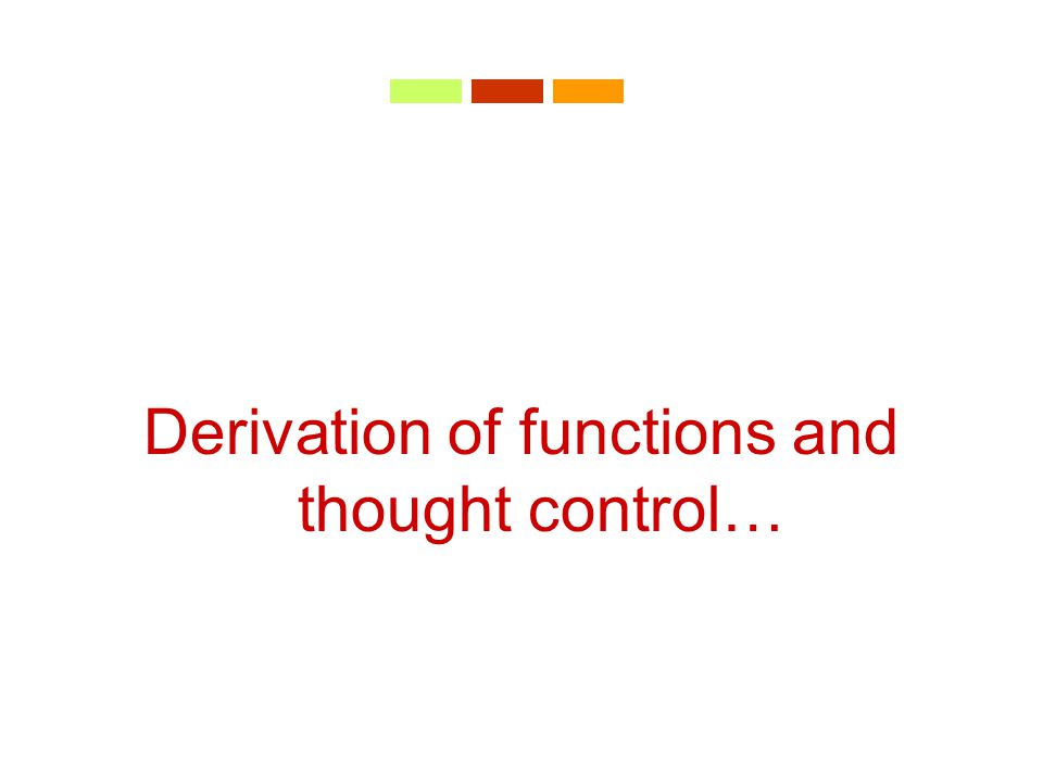 Derivation of functions and thought control…