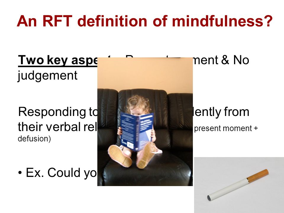 An RFT definition of mindfulness.