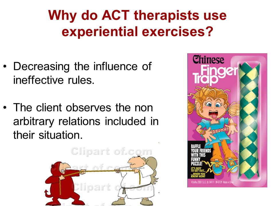 Why do ACT therapists use experiential exercises. Decreasing the influence of ineffective rules.