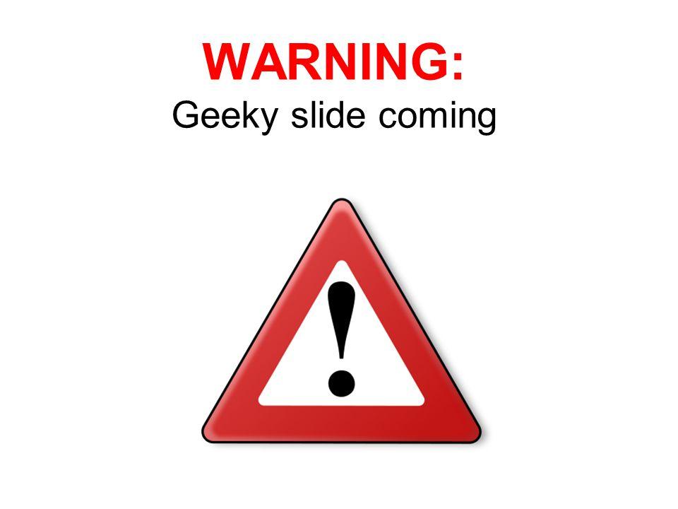 WARNING: Geeky slide coming