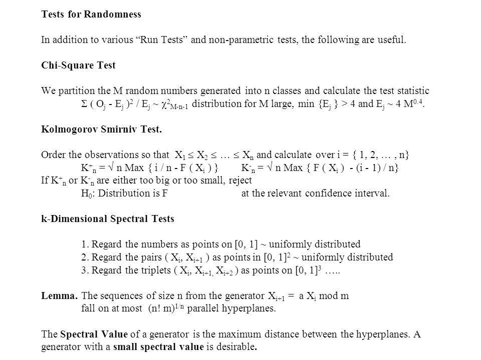 Tests for Randomness In addition to various Run Tests and non-parametric tests, the following are useful.