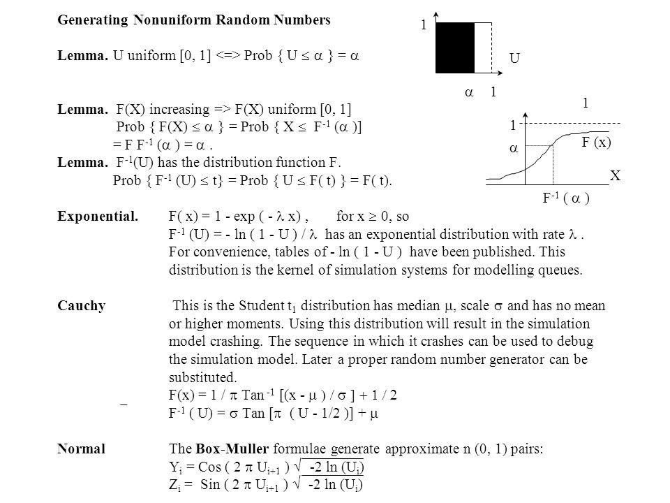 Generating Nonuniform Random Numbers Lemma.U uniform [0, 1] Prob { U  } =  Lemma. F(X) increasing => F(X) uniform [0, 1] Prob { F(X)  } = Pro