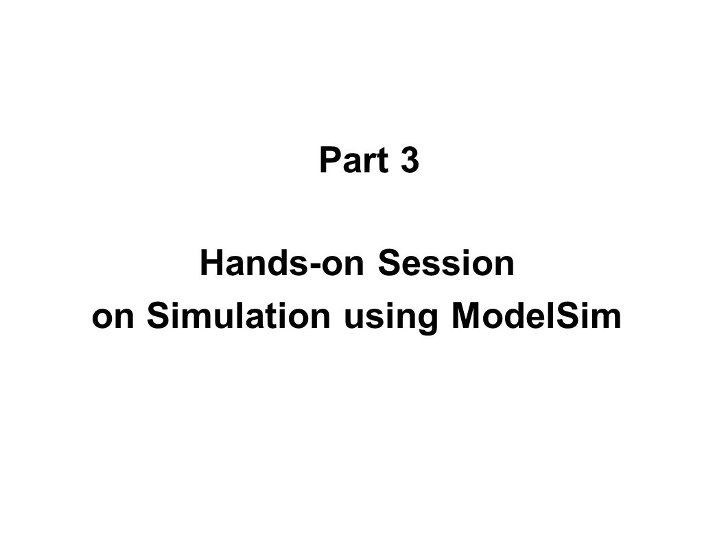 Part 3 Hands-on Session on Simulation using ModelSim