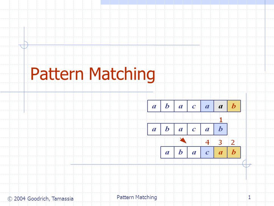 © 2004 Goodrich, Tamassia Pattern Matching1