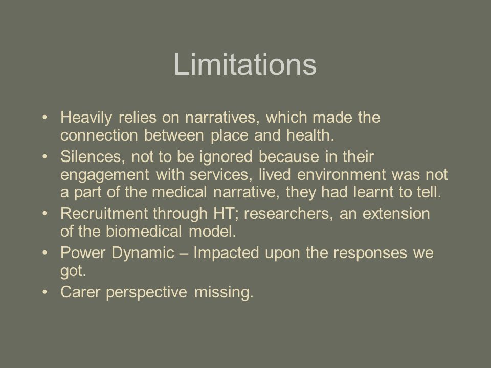 Limitations Heavily relies on narratives, which made the connection between place and health. Silences, not to be ignored because in their engagement