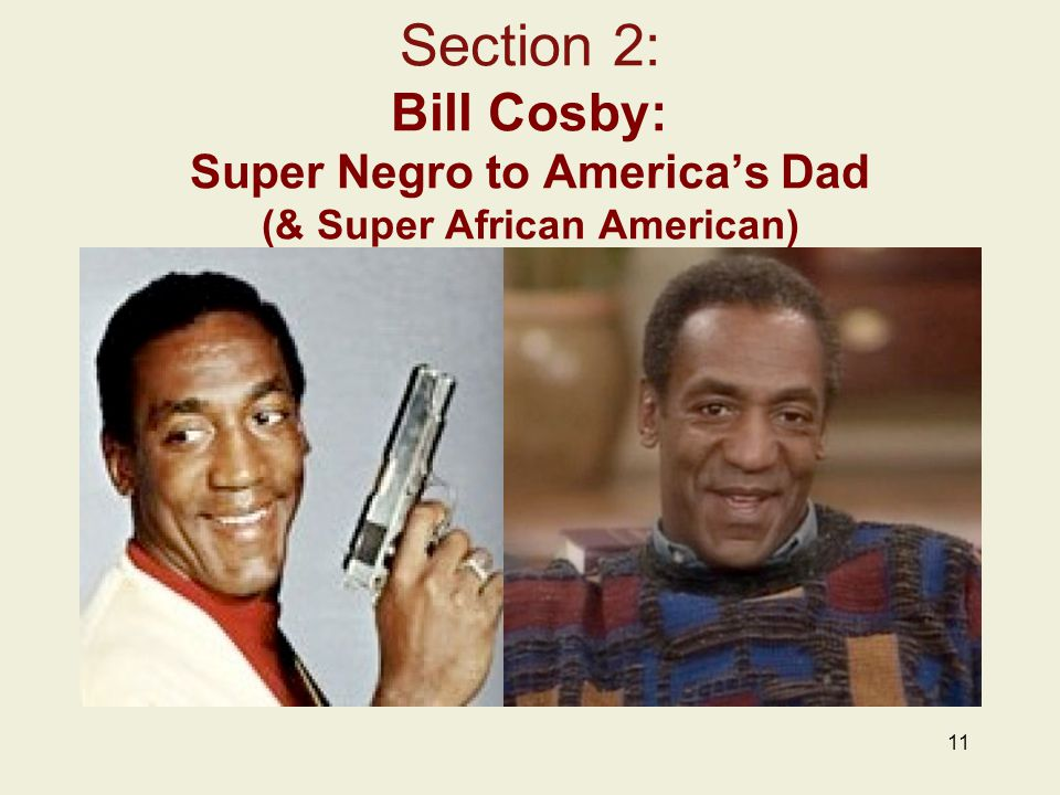 Section 2: Bill Cosby: Super Negro to America's Dad (& Super African American) 11