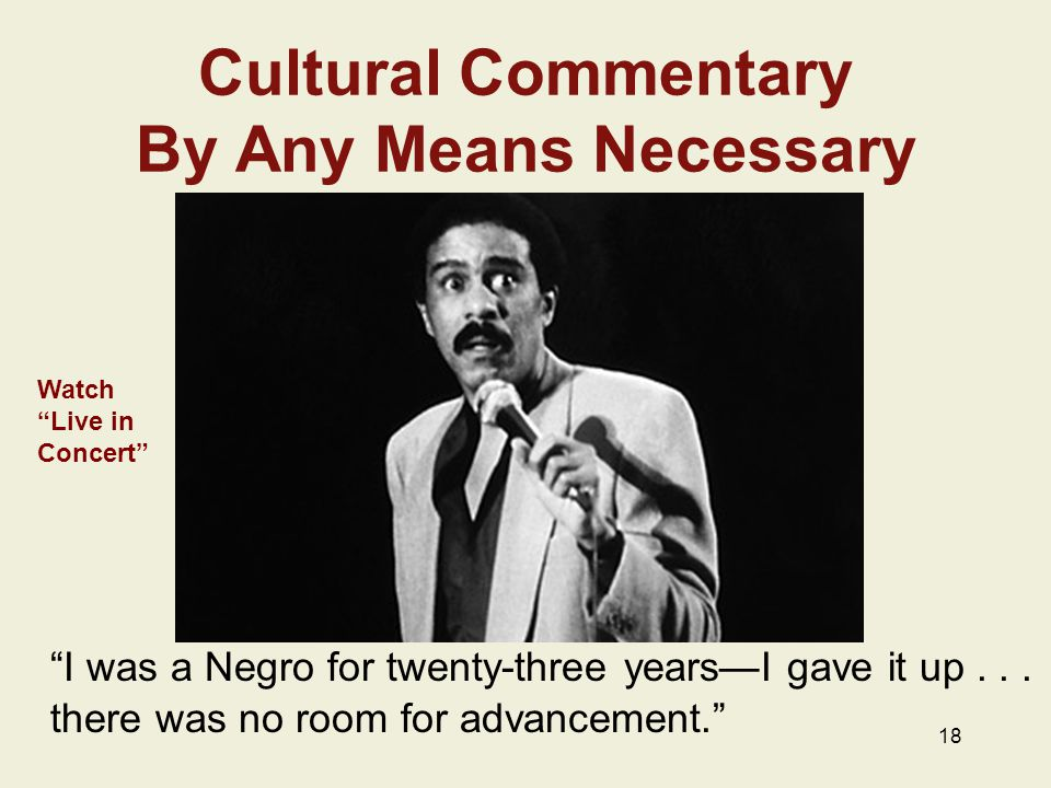 Cultural Commentary By Any Means Necessary I was a Negro for twenty-three years—I gave it up...