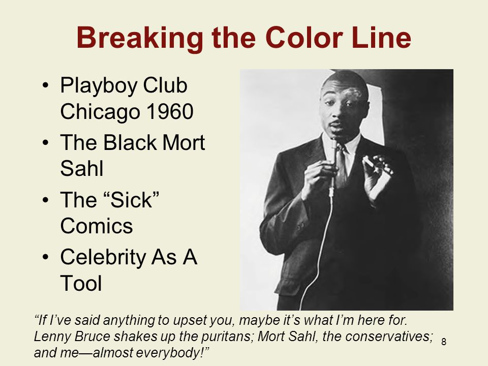 Breaking the Color Line 8 Playboy Club Chicago 1960 The Black Mort Sahl The Sick Comics Celebrity As A Tool If I've said anything to upset you, maybe it's what I'm here for.