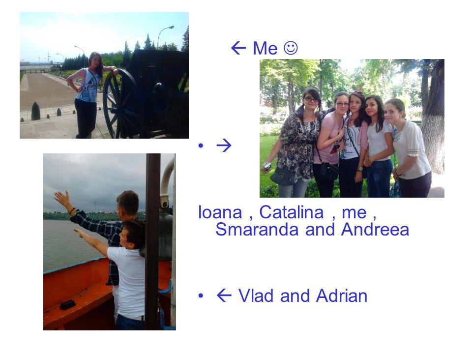  Me  Ioana, Catalina, me, Smaranda and Andreea  Vlad and Adrian
