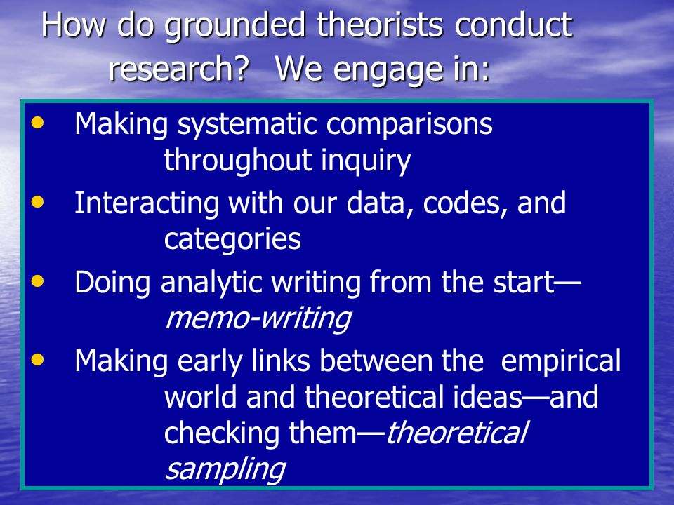 How do grounded theorists conduct research.