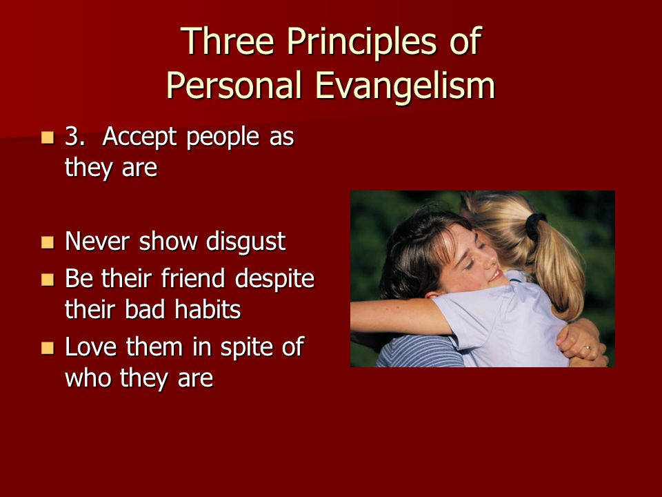 Three Principles of Personal Evangelism 3. Accept people as they are 3.