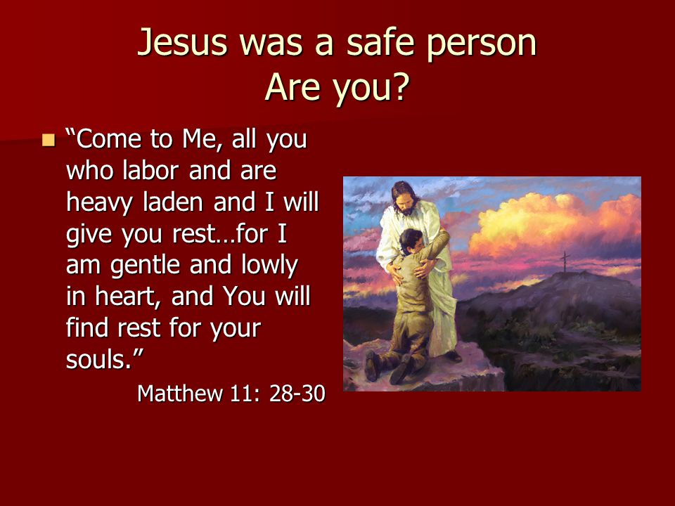 Jesus was a safe person Are you.