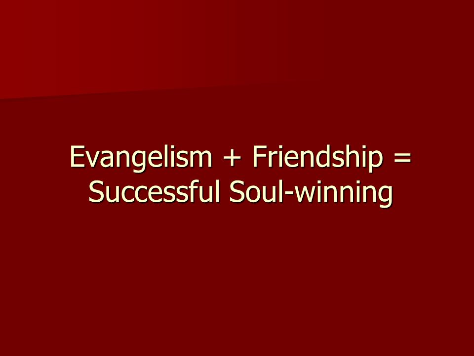 Evangelism + Friendship = Successful Soul-winning