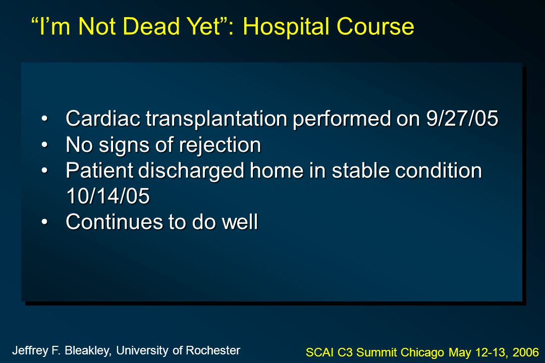 Cardiac transplantation performed on 9/27/05Cardiac transplantation performed on 9/27/05 No signs of rejectionNo signs of rejection Patient discharged