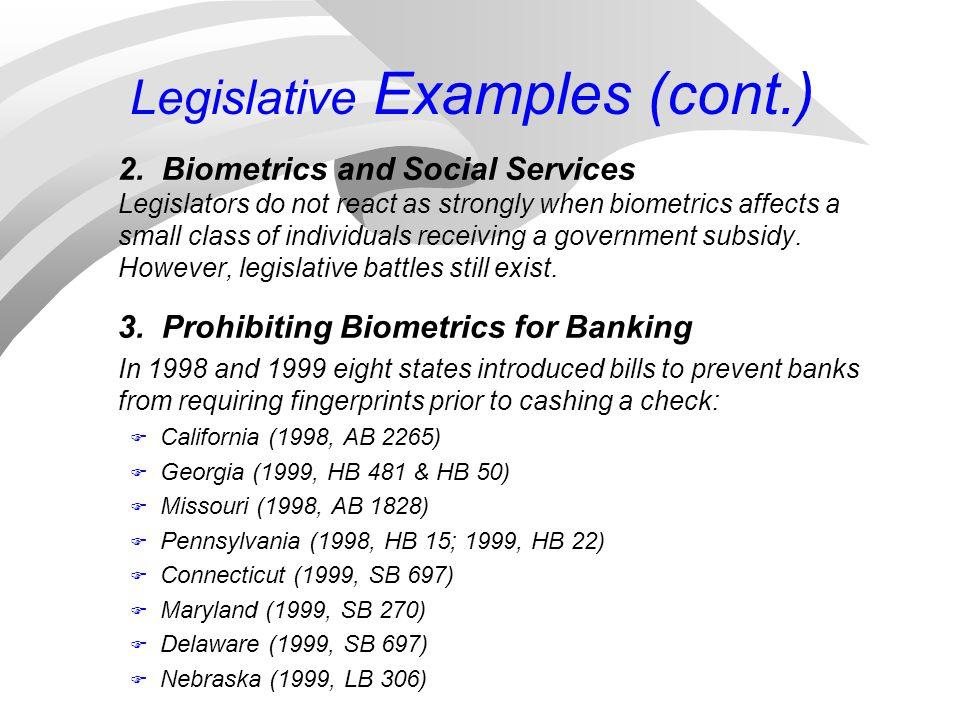 Legislative Examples (cont.) 2. Biometrics and Social Services Legislators do not react as strongly when biometrics affects a small class of individua