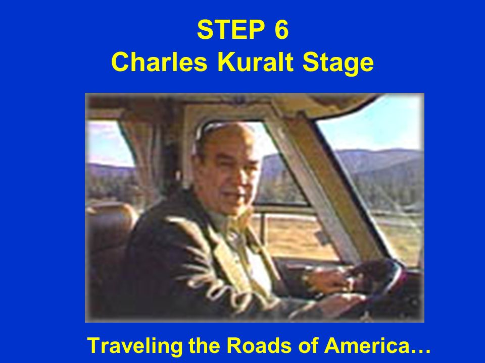 STEP 6 Charles Kuralt Stage Traveling the Roads of America…