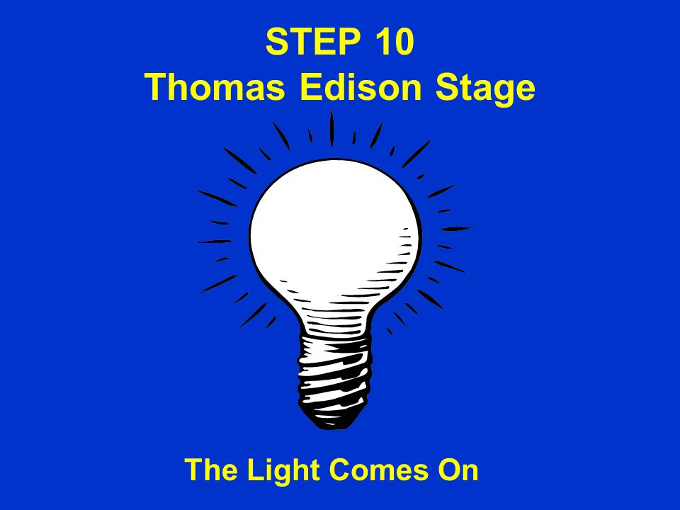 STEP 10 Thomas Edison Stage The Light Comes On