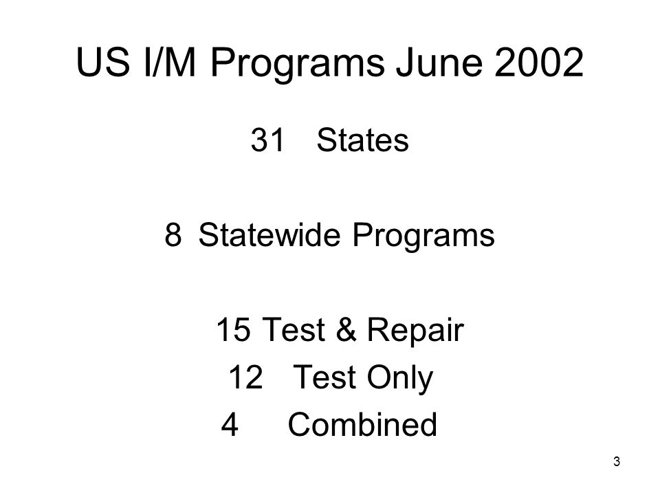 4 US I/M Programs June 2002 16Tested for NOx 7 Included Diesels 10 Used IM240 9Used ASM All Planned to include OBDII