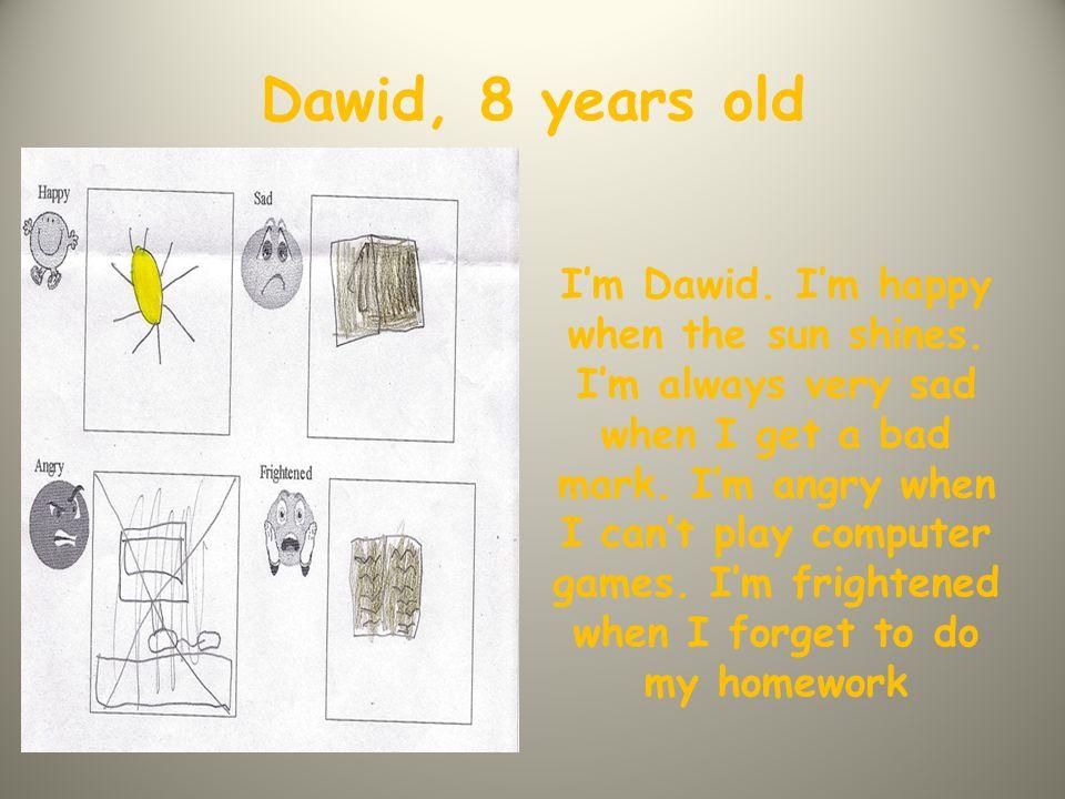 Dawid, 8 years old I'm Dawid. I'm happy when the sun shines.