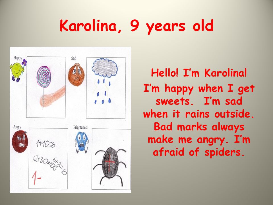 Karolina, 9 years old Hello. I'm Karolina. I'm happy when I get sweets.