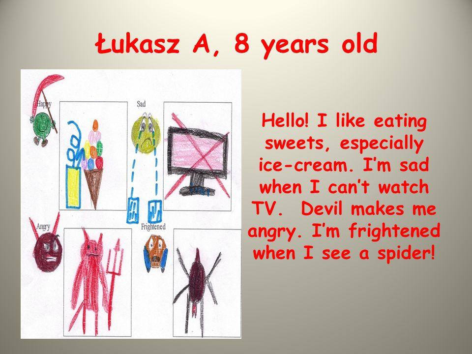 Adrian, 8 years old Hello.I'm happy when it's my birthday.