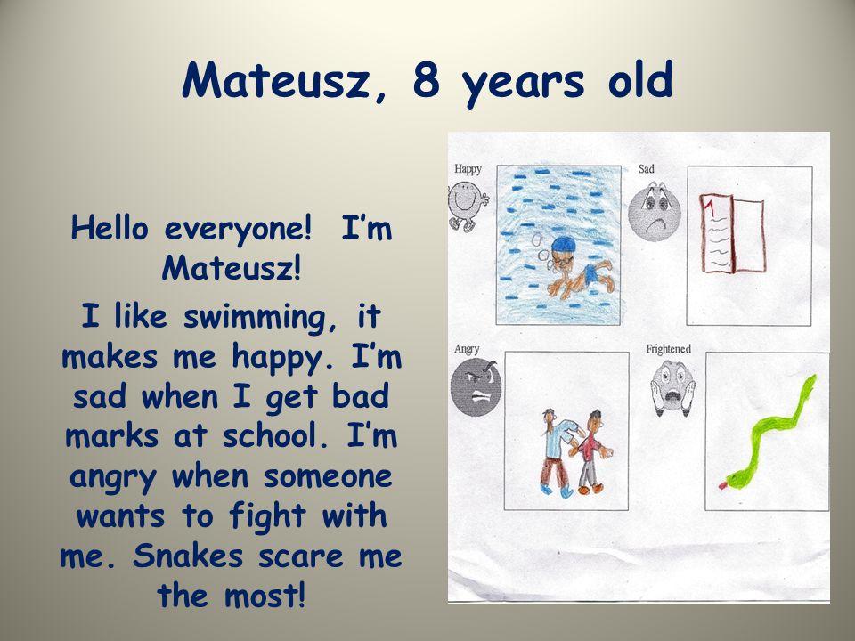 Bartłomiej, 8 years old Hi.I'm happy when someone hugs me.