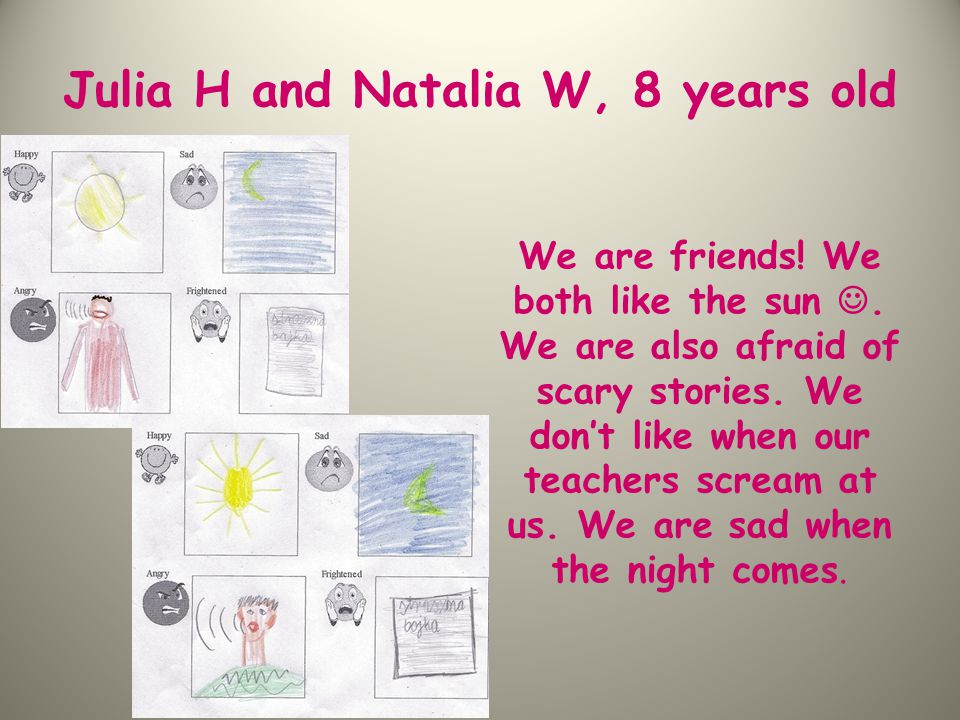Julia H and Natalia W, 8 years old We are friends.