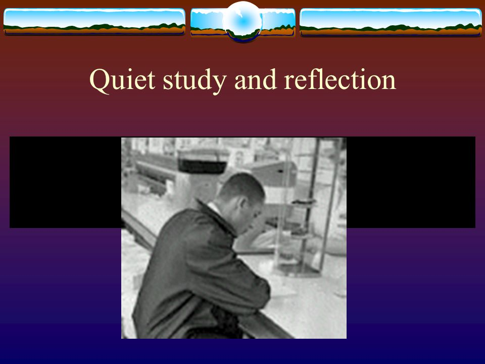 Quiet study and reflection