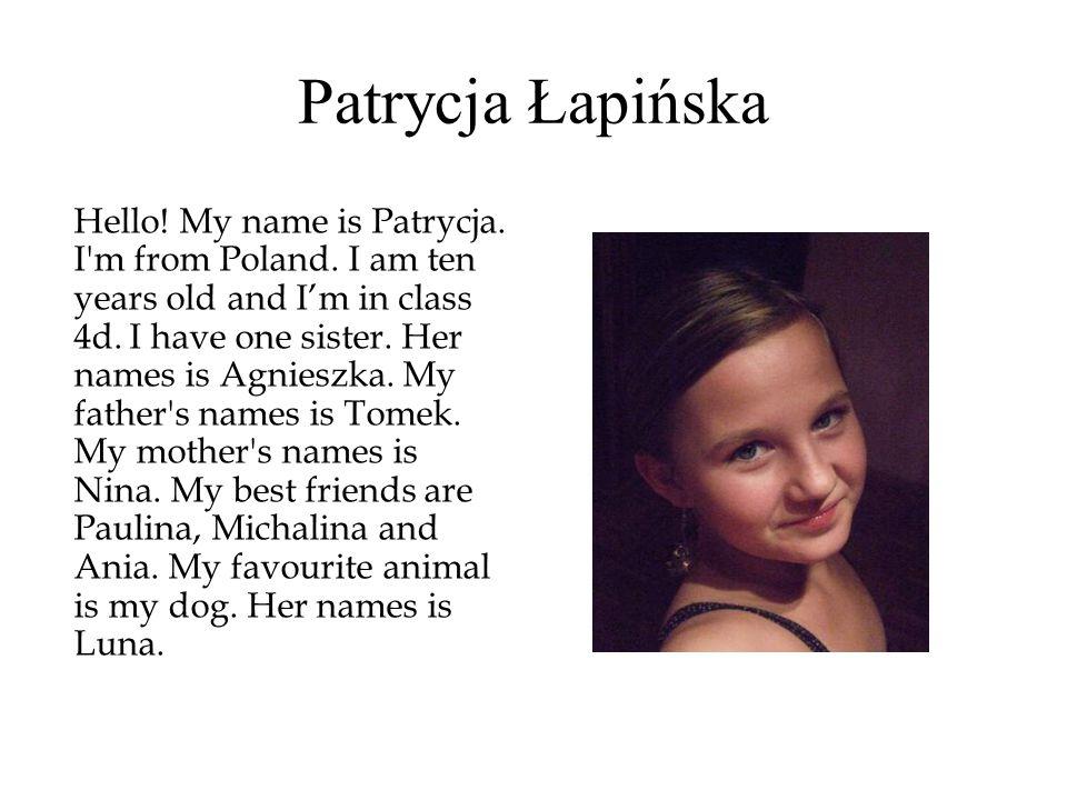 Patrycja Łapińska Hello. My name is Patrycja. I m from Poland.