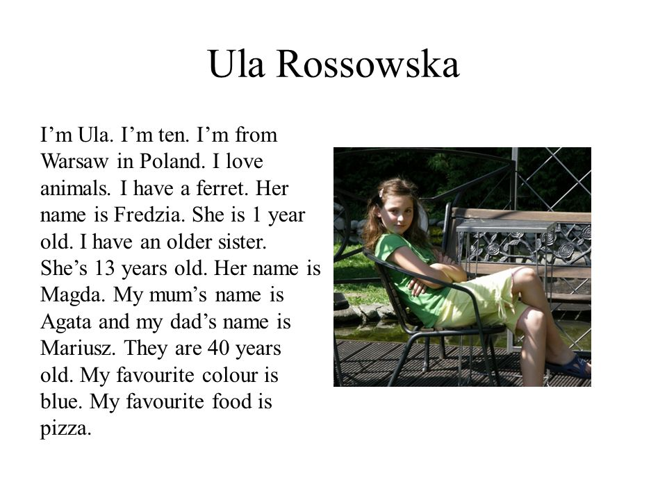 Ula Rossowska I'm Ula. I'm ten. I'm from Warsaw in Poland.