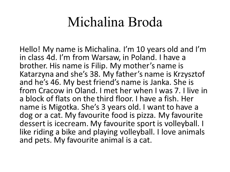 Michalina Broda Hello. My name is Michalina. I'm 10 years old and I'm in class 4d.