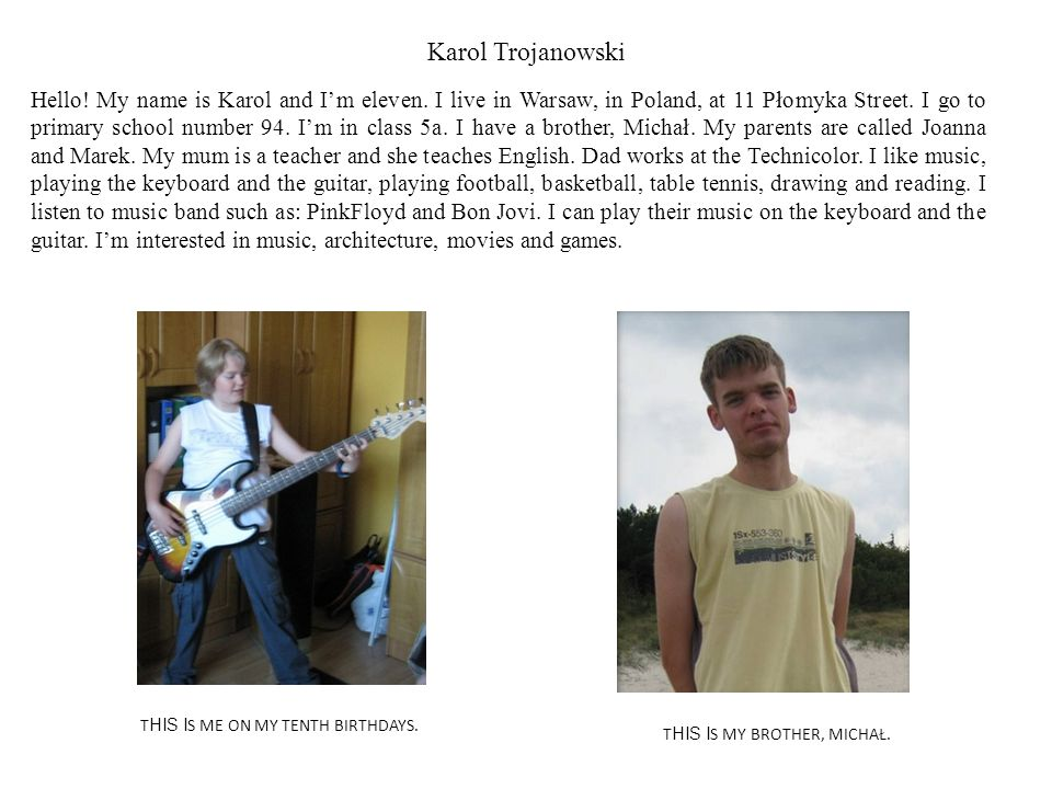 Karol Trojanowski Hello. My name is Karol and I'm eleven.