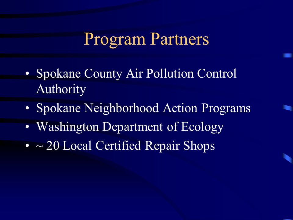 Program Partners Spokane County Air Pollution Control Authority Spokane Neighborhood Action Programs Washington Department of Ecology ~ 20 Local Certi