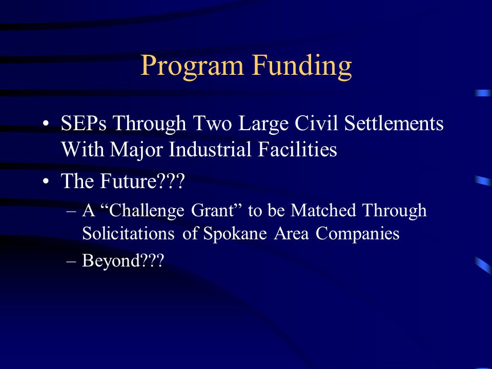 Program Funding SEPs Through Two Large Civil Settlements With Major Industrial Facilities The Future .