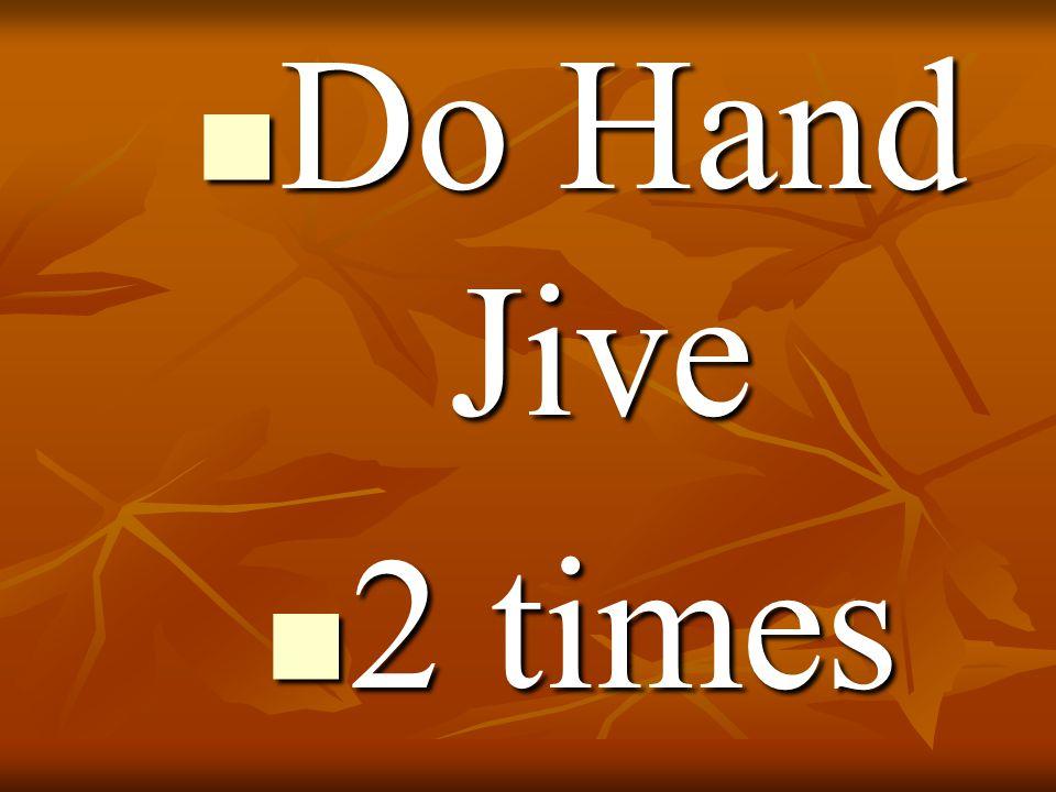 Do Hand Jive Do Hand Jive 2 times 2 times