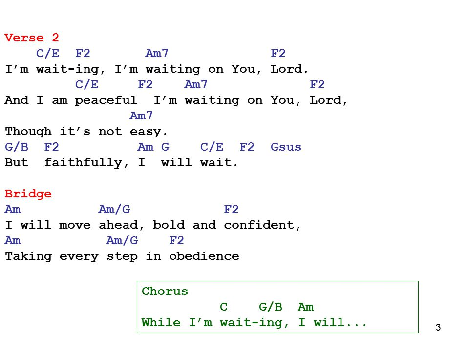 3 Verse 2 C/E F2 Am7 F2 I'm wait-ing, I'm waiting on You, Lord.