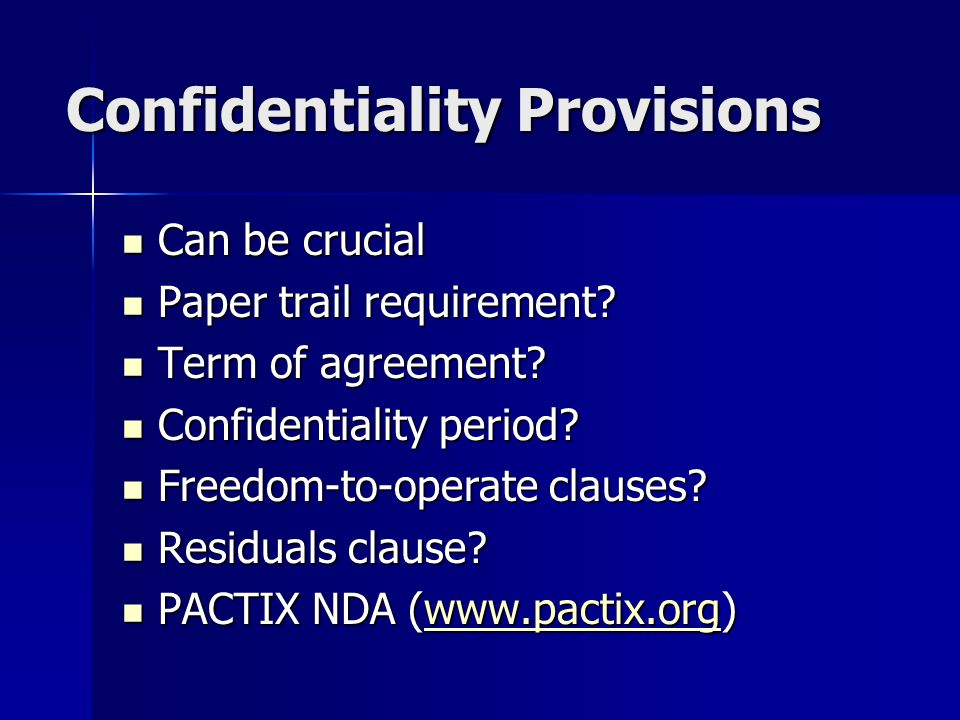 Confidentiality Provisions Can be crucial Can be crucial Paper trail requirement.
