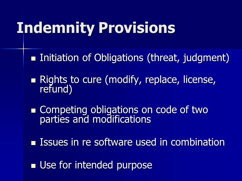 Indemnity Provisions Initiation of Obligations (threat, judgment) Initiation of Obligations (threat, judgment) Rights to cure (modify, replace, licens