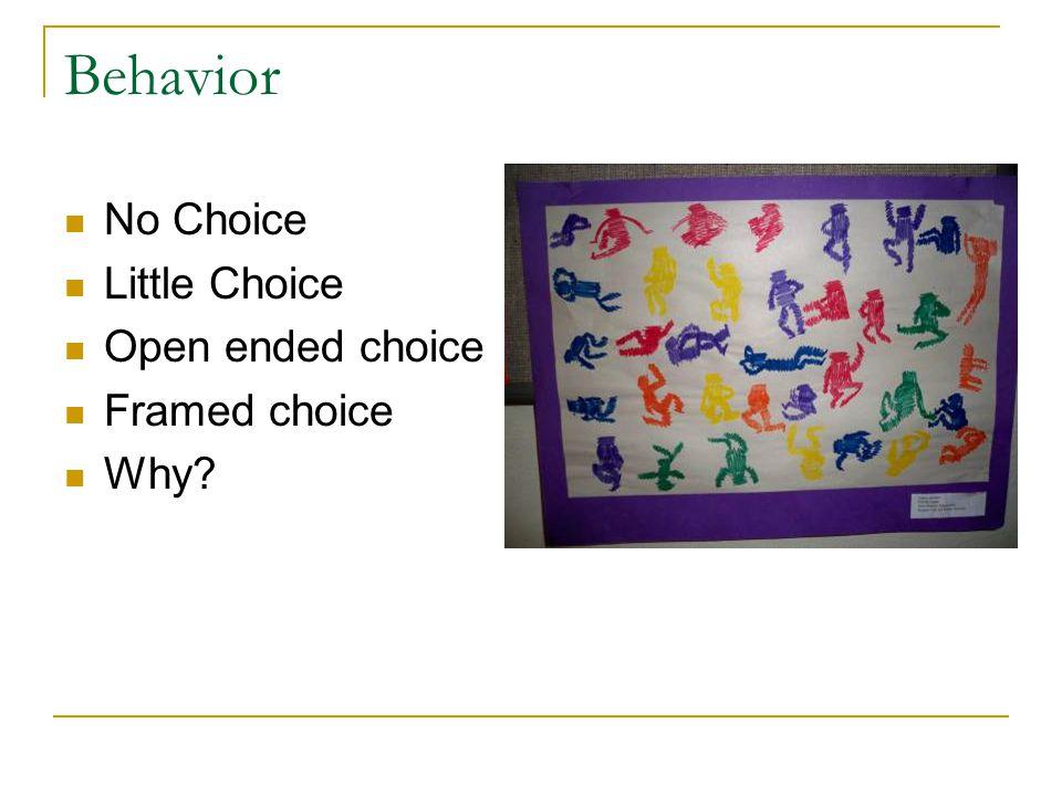 Behavior No Choice Little Choice Open ended choice Framed choice Why