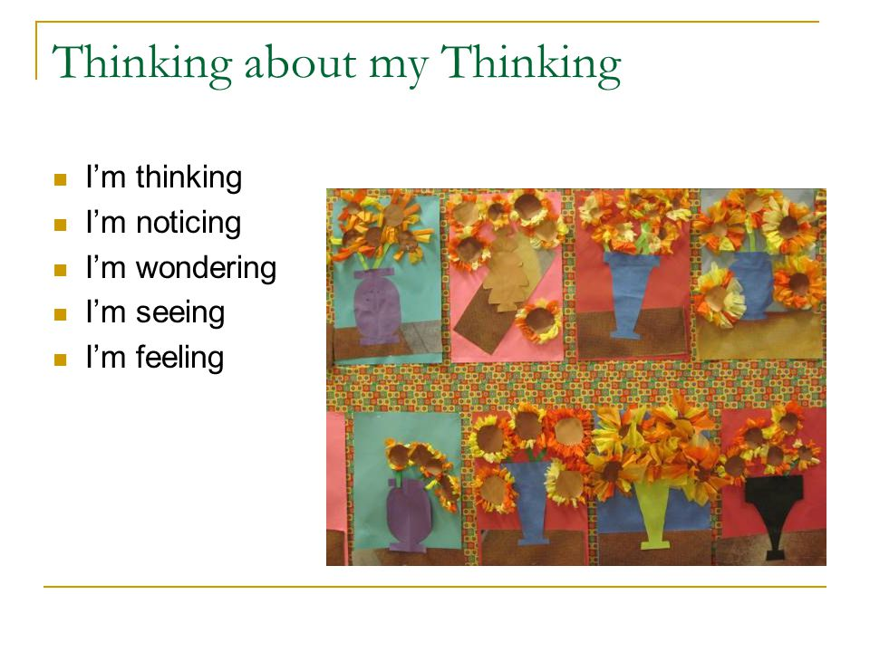Thinking about my Thinking I'm thinking I'm noticing I'm wondering I'm seeing I'm feeling