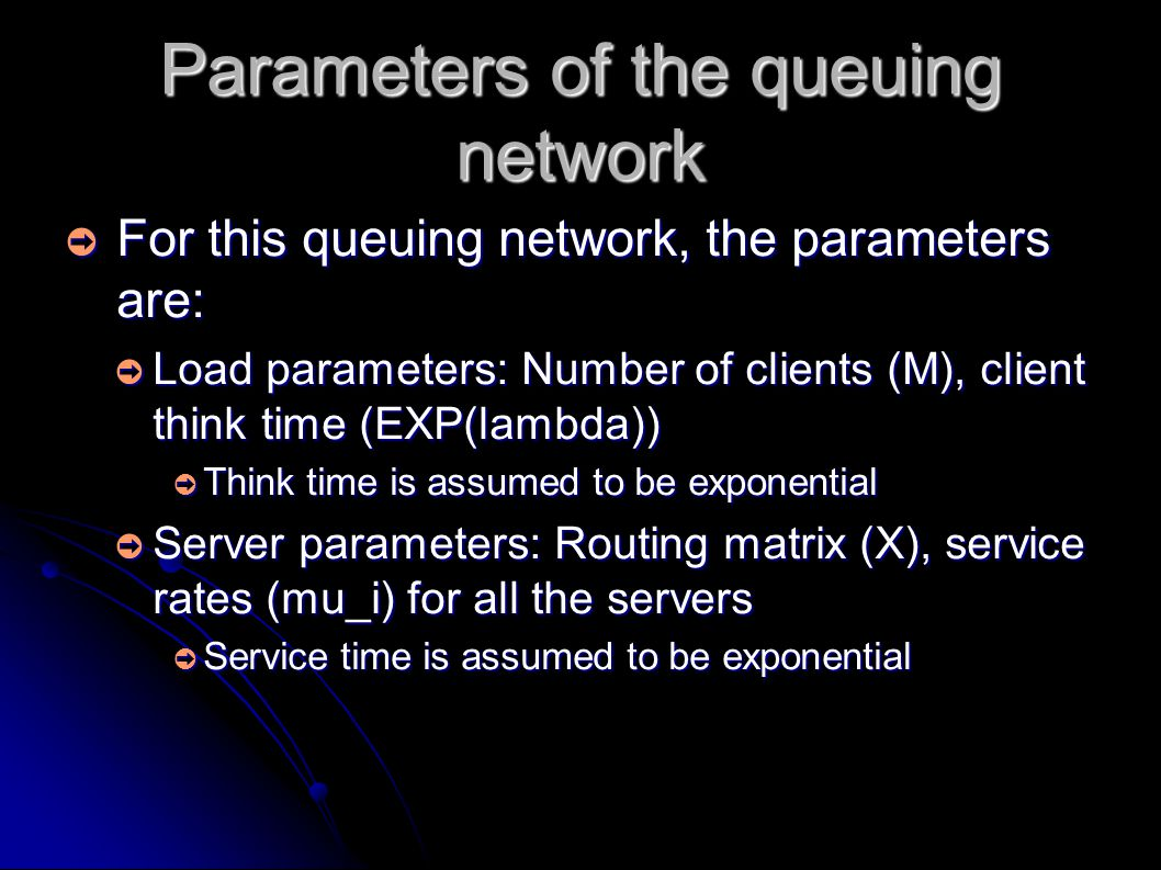 Metrics of the queuing network Given server parameters, and think timr we may be interested in: Given server parameters, and think timr we may be interested in: How many clients can the server system support.