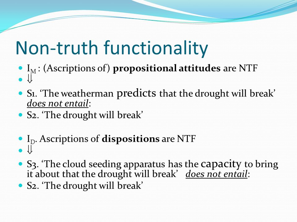 Non-truth functionality I M : (Ascriptions of) propositional attitudes are NTF  S1.