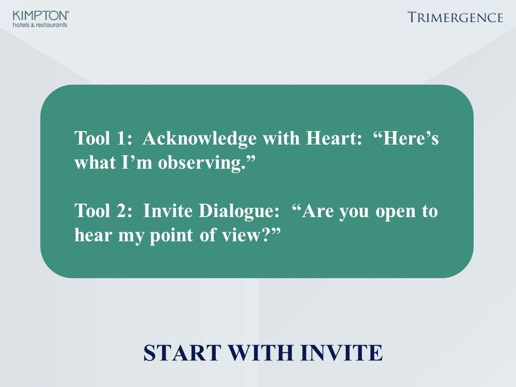 "Tool 1: Acknowledge with Heart: ""Here's what I'm observing."" Tool 2: Invite Dialogue: ""Are you open to hear my point of view?"""