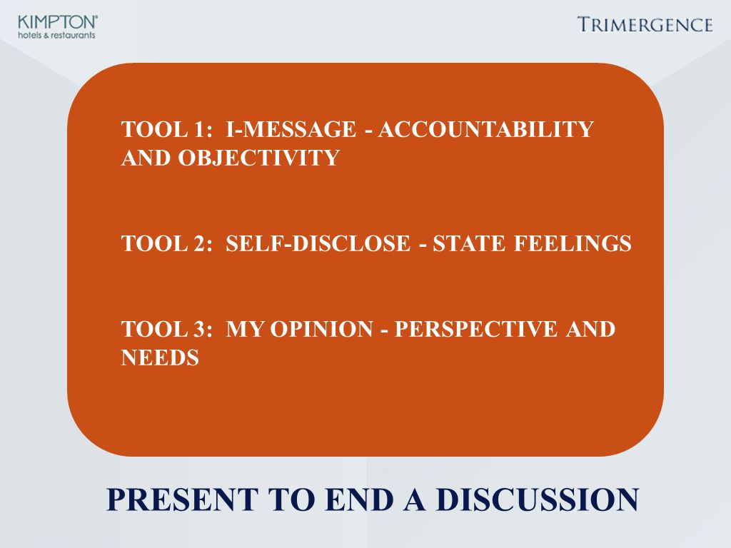 TOOL 1: I-MESSAGE - ACCOUNTABILITY AND OBJECTIVITY TOOL 2: SELF-DISCLOSE - STATE FEELINGS TOOL 3: MY OPINION - PERSPECTIVE AND NEEDS