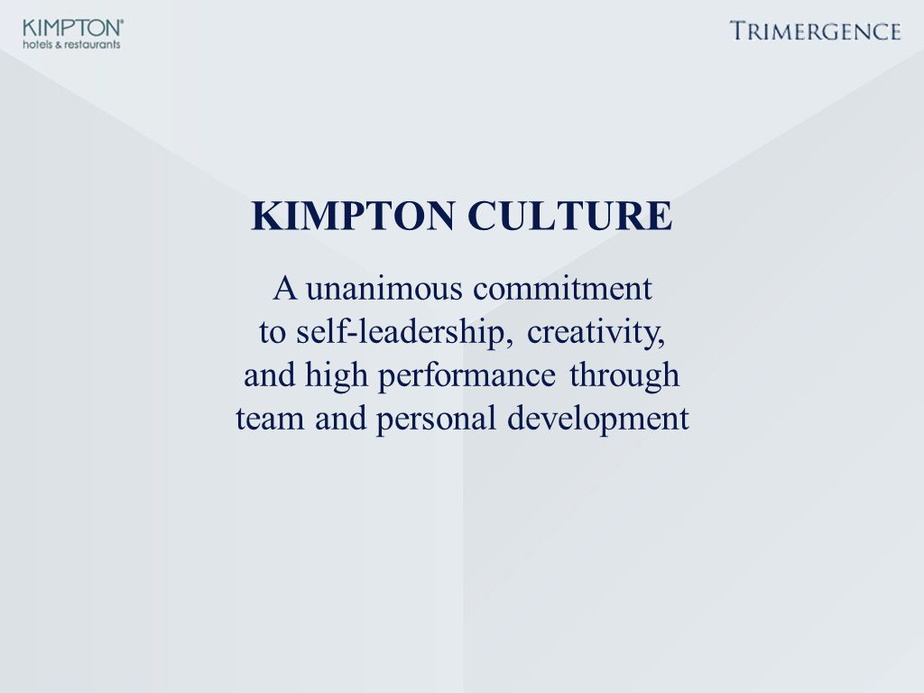KIMPTON CULTURE A unanimous commitment to self-leadership, creativity, and high performance through team and personal development